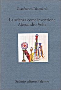 La La scienza come invenzione. Alessandro Volta - Dioguardi Gianfranco - wuz.it