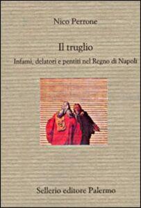 Foto Cover di Il truglio. Infami, delatori e pentiti nel Regno di Napoli, Libro di Nico Perrone, edito da Sellerio Editore Palermo