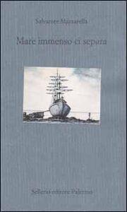 Foto Cover di Mare immenso ci separa, Libro di Salvatore Mazzarella, edito da Sellerio Editore Palermo