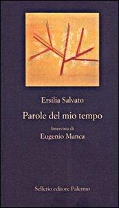 Libro Parole del mio tempo Ersilia Salvato , Eugenio Manca