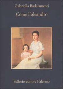Libro Come l'oleandro Gabriella Badalamenti