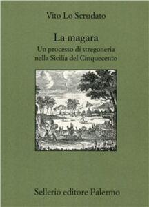 Libro La magara. Un processo di stregoneria nella Sicilia del Cinquecento Vito Lo Scrudato
