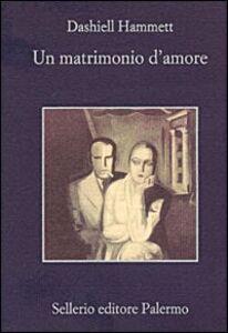 Foto Cover di Un matrimonio d'amore, Libro di Dashiell Hammett, edito da Sellerio Editore Palermo