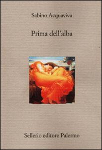 Foto Cover di Prima dell'alba, Libro di Sabino Acquaviva, edito da Sellerio Editore Palermo