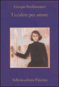 Libro Uccidere per amore. Racconti 1948-1952 Giorgio Scerbanenco