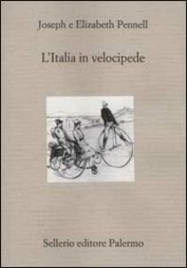 Libro L' Italia in velocipede Joseph Pennell , Elizabeth Robins Pennell