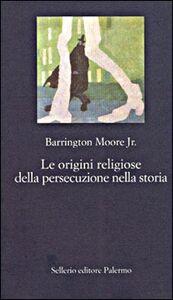 Libro Le origini religiose della persecuzione nella storia Barrington jr. Moore