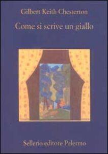 Foto Cover di Come si scrive un giallo, Libro di Gilbert K. Chesterton, edito da Sellerio Editore Palermo
