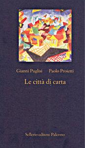 Foto Cover di Le città di carta, Libro di Gianni Puglisi,Paolo Proietti, edito da Sellerio Editore Palermo