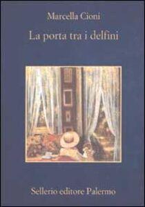 Foto Cover di La Porta tra i delfini, Libro di Marcella Cioni, edito da Sellerio Editore Palermo