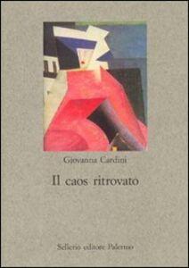 Libro Il caos ritrovato Giovanna Cardini