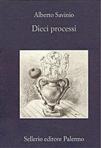Foto Cover di Dieci processi, Libro di Alberto Savinio, edito da Sellerio Editore Palermo
