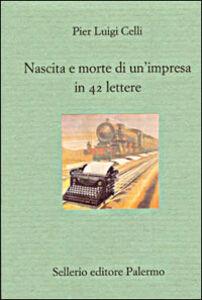 Libro Nascita e morte di un'impresa in 42 lettere P. Luigi Celli
