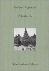 Foto Cover di Il fantasma, Libro di Gerhart Hauptmann, edito da Sellerio Editore Palermo