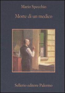 Foto Cover di Morte di un medico, Libro di Mario Specchio, edito da Sellerio Editore Palermo