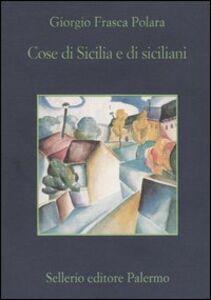 Foto Cover di Cose di Sicilia e di siciliani, Libro di Giorgio Frasca Polara, edito da Sellerio Editore Palermo