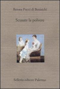 Libro Scusate la polvere Renata Pucci Di Benisichi