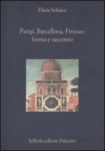 Libro Parigi, Barcellona, Firenze: forma e racconto Flavia Schiavo