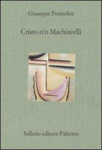 Foto Cover di Cristo e/o Machiavelli, Libro di Giuseppe Prezzolini, edito da Sellerio Editore Palermo