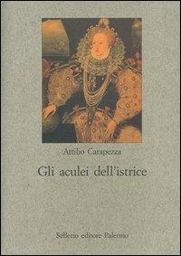 Gli Gli aculei dell'istrice. La satira formale elisabettiana - Carapezza Attilio - wuz.it