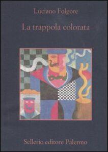 Libro La trappola colorata. Romanzo extragiallo umoristico Luciano Folgore