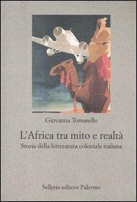 L' L' Africa tra mito e realtà. Storia della letteratura coloniale italiana - Tomasello Giovanna - wuz.it