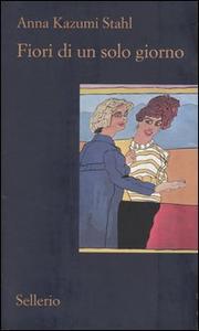 Libro Fiori di un solo giorno Anna Kazumi Stahl