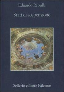 Foto Cover di Stati di sospensione, Libro di Eduardo Rebulla, edito da Sellerio Editore Palermo