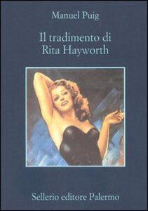 Foto Cover di Il tradimento di Rita Hayworth, Libro di Manuel Puig, edito da Sellerio Editore Palermo