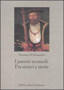 Libro I parenti scomodi. Fra storici e storie Vincenzo D'Alessandro