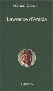 Foto Cover di Lawrence d'Arabia, Libro di Franco Cardini, edito da Sellerio Editore Palermo