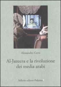 Libro Al Jazeera e la rivoluzione dei media arabi Alessandro Cervi