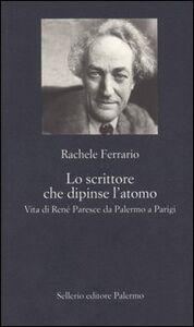 Libro Lo scrittore che dipinse l'atomo. Vita di René Paresce da Palermo a Parigi Rachele Ferrario