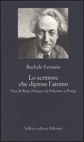 Lo scrittore che dipinse l'atomo. Vita di René Paresce da Palermo a Parigi