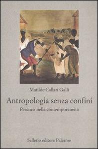 Libro Antropologia senza confini. Percorsi nella contemporaneità Matilde Callari Galli