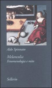 Libro Melancolia. Fenomenologia e mito Aldo Spinnato