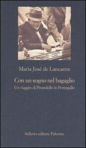Libro Con un sogno nel bagaglio. Un viaggio di Pirandello in Portogallo M. José De Lancastre