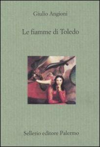 Foto Cover di Le fiamme di Toledo, Libro di Giulio Angioni, edito da Sellerio Editore Palermo