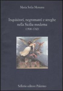 Libro Inquisitori, negromanti, streghe nella Sicilia moderna (1500-1782) M. Sofia Messana
