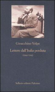 Foto Cover di Lettere dall'Italia perduta 1944-1945, Libro di Gioacchino Volpe, edito da Sellerio Editore Palermo