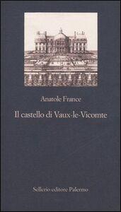 Libro Il castello di Vaux-le-Vicomte Anatole France