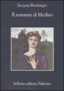 Foto Cover di Il romanzo di Merlino, Libro di Jacques Boulenger, edito da Sellerio Editore Palermo