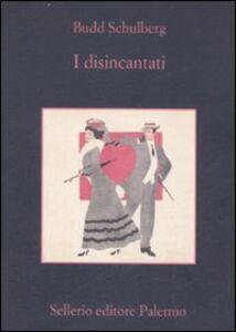 Foto Cover di I disincantati, Libro di Budd Schulberg, edito da Sellerio Editore Palermo