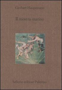 Libro Il mostro marino Gerhart Hauptmann
