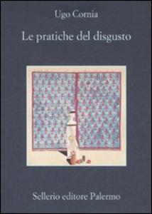 Libro Le pratiche del disgusto Ugo Cornia