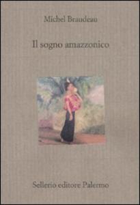 Libro Il sogno amazzonico Michel Braudeau