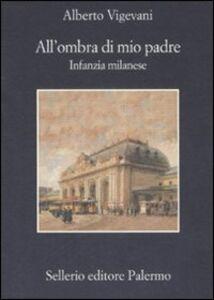 Foto Cover di All'ombra di mio padre. Infanzia milanese, Libro di Alberto Vigevani, edito da Sellerio Editore Palermo