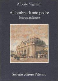 All'ombra di mio padre. Infanzia milanese - Vigevani Alberto - wuz.it