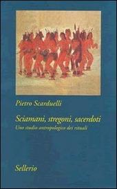 Sciamani, stregoni, sacerdoti. Uno studio antropologico dei rituali