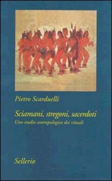 Sciamani, stregoni, sacerdoti. Uno studio antropologico dei rituali.pdf